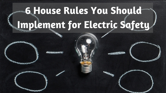 6 House Rules You Should Implement for Electric Safety