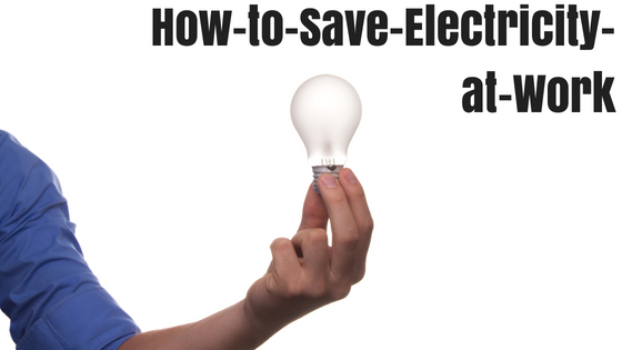 Effective Ways to Save Electricity at Work