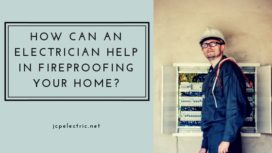 How Can an Electrician Help in Fireproofing Your Home?